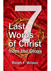 7 Last Words of Christ from the Cross, by Dr. Ralph F. Wilson