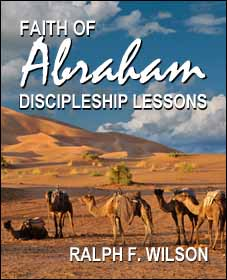 Faith of Abraham: Discipleship Lessons from the Patriarch of Genesis, by Dr. Ralph F. Wilson