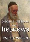 Disciple Lessons from Hebrews, by Ralph F. Wilson