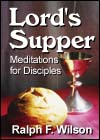 Lord's Supper: Meditations for Disciples, by Ralph F. Wilson
