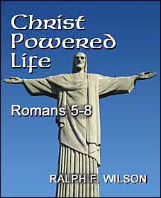 Christ Powered Life (Romans 5-8), by Dr. Ralph F. Wilson