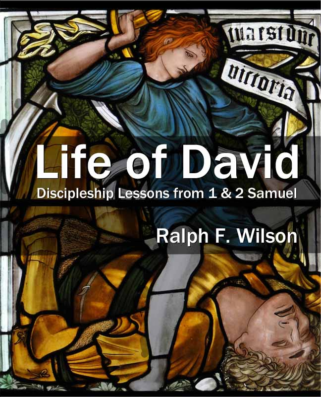 Life of David: Discipleship Lessons from 1 and 2 Samuel, by Dr. Ralph F. Wilson (JesusWalk Publications, 2012)