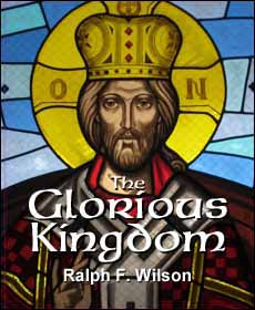 The Glorious Kingdom, by Dr. Ralph F. Wilson