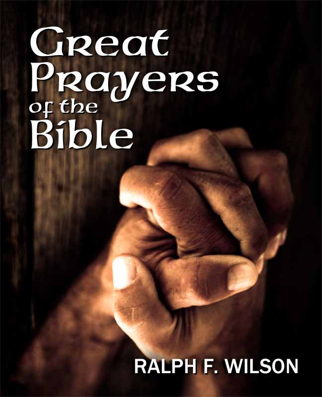 Great Prayers of the Bible: Discipleship Lessons in Petition and Intercession, by Dr. Ralph F. Wilson