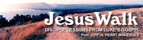 JesusWalk - Disciple Lessons from Luke's Gospel. Joyful Heart Renewal Ministries