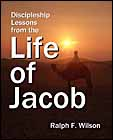Discipleship Lessons from the Life of Jacob, by Dr. Ralph F. Wilson