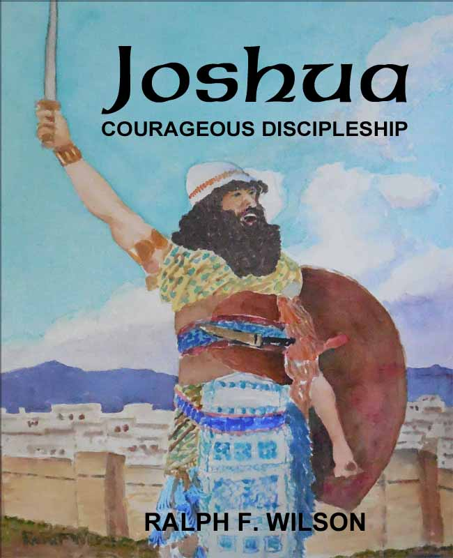 Joshua: Courageous Discipleship, by Dr. Ralph F. Wilson