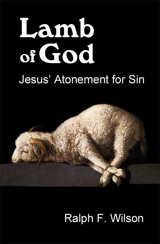 Lamb of God: Jesus' Atonement for Sin, book by Dr. Ralph F. Wilson (JesusWalk, 2011)