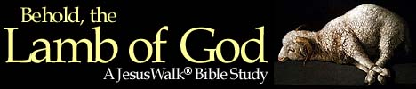 Behold the Lamb of God (Agnus Dei), JesusWalk Bible Study, Joyful Heart Renewal Ministries