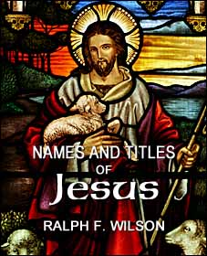 Names and Titles of Jesus: A Discipleship Study, by Dr. Ralph F. Wilson
