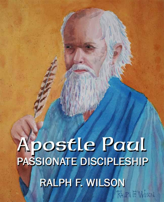 Apostle Paul: Passionate Discipleship, by Dr. Ralph F. Wilson