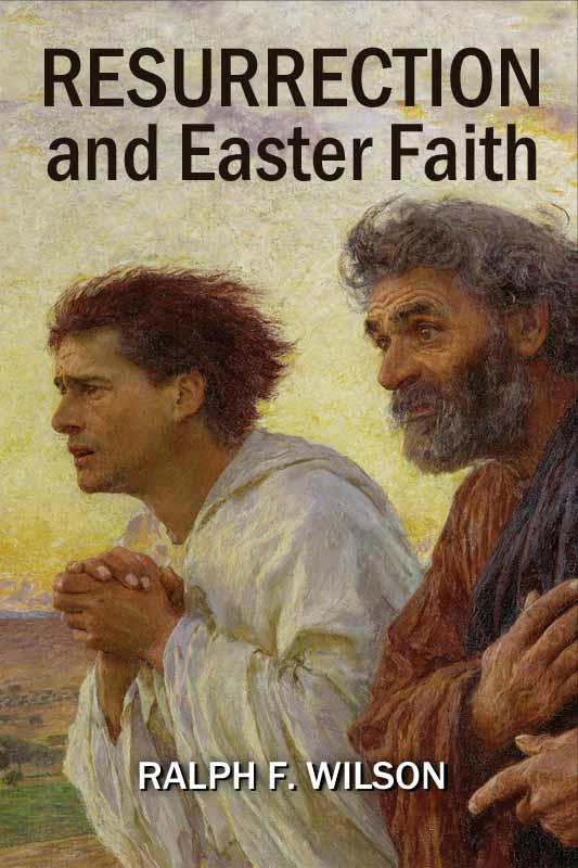 Resurrection and Easter Faith: Lenten Bible Study, by Ralph F. Wilson (front cover)